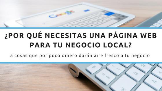 ¿Por qué necesitas una página web para tu negocio local?