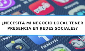 ¿Necesita mi negocio local tener presencia en Redes Sociales?
